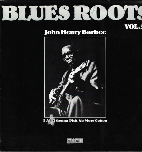 John Henry Barbee - I Ain't Gonna Pick No More Cotton (Blues Roots - Vol.3)